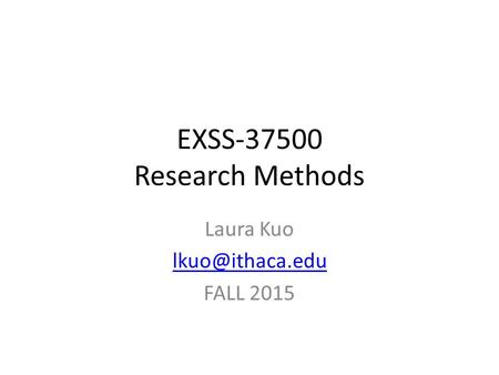 EXSS-37500 Research Methods Laura Kuo FALL 2015.