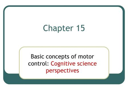 Chapter 15 Basic concepts of motor control: Cognitive science perspectives.