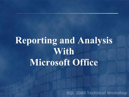 Reporting and Analysis With Microsoft Office. Reporting and Analysis Business User Reporting & Analysis OLAP Data Warehouse.