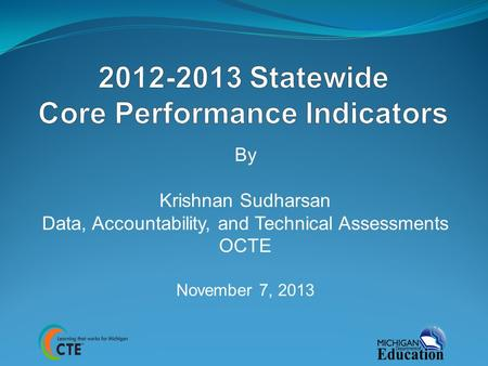 By Krishnan Sudharsan Data, Accountability, and Technical Assessments OCTE November 7, 2013.