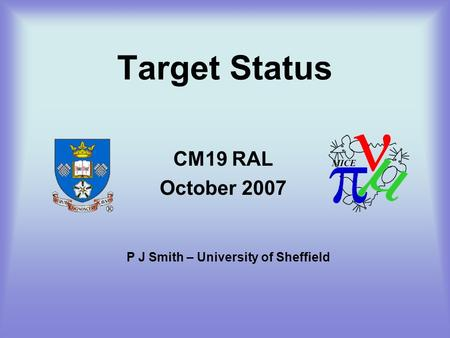Target Status CM19 RAL October 2007 P J Smith – University of Sheffield.