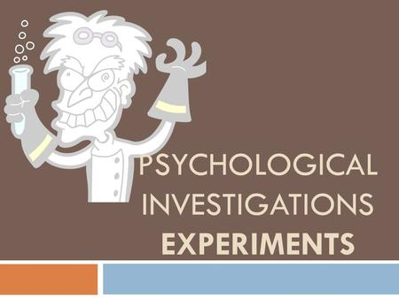 PSYCHOLOGICAL INVESTIGATIONS EXPERIMENTS AS Psychology.