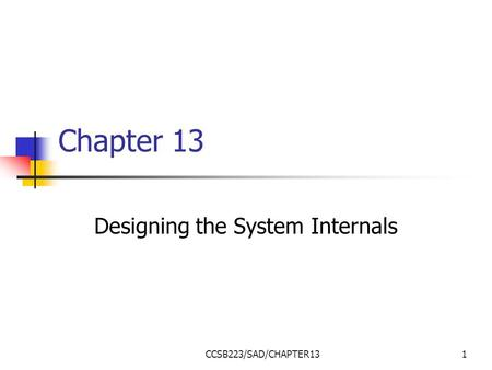 CCSB223/SAD/CHAPTER131 Chapter 13 Designing the System Internals.