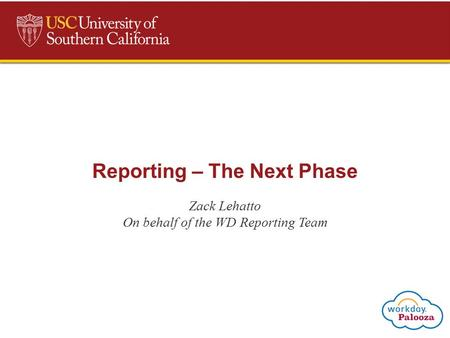 Reporting – The Next Phase Zack Lehatto On behalf of the WD Reporting Team.