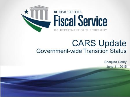 CARS Update Government-wide Transition Status Shaquita Darby June 11, 2015.