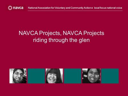 National Association for Voluntary and Community Action ● local focus national voice NAVCA Projects, NAVCA Projects riding through the glen.