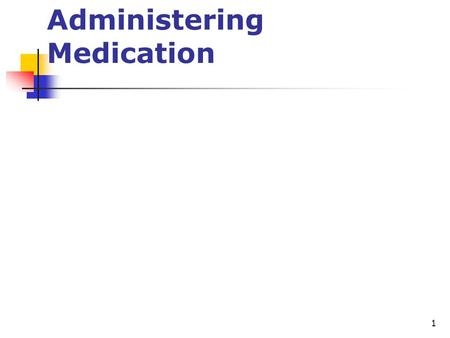 1 Administering Medication. 2 Administration of Medications The safe and accurate administration of medication is one of the major responsibility of a.