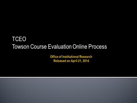 TCEO Towson Course Evaluation Online Process. Based on feedback from faculty, chairs, and deans, the updated faculty dashboard shows information about.