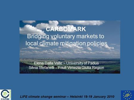 LIFE climate change seminar – Helsinki 18-19 January 2010 CARBOMARK Bridging voluntary markets to local climate mitigation policies Elena Dalla Valle –