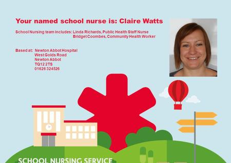 Virgin Care private and confidentialwww.virgincare.co.uk1 Your named school nurse is: Claire Watts School Nursing team includes: Linda Richards, Public.