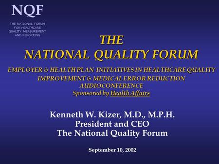 THE NATIONAL QUALITY FORUM EMPLOYER & HEALTH PLAN INITIATIVES IN HEALTHCARE QUALITY IMPROVEMENT & MEDICAL ERROR REDUCTION AUDIOCONFERENCE Sponsored by.