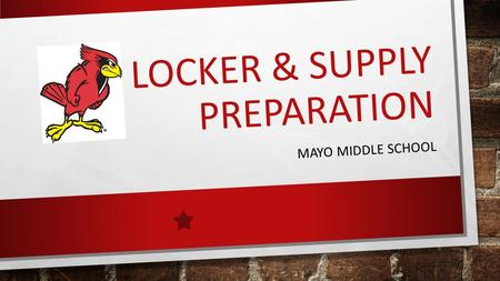 LOCKER & SUPPLY PREPARATION MAYO MIDDLE SCHOOL. LOCKERS YOU MAY GO TO YOUR LOCKERS, WITHOUT A PASS, 4 TIMES A DAY: BEFORE SCHOOL BEFORE LUNCH AFTER LUNCH.