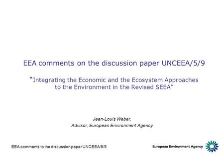 "EEA comments to the discussion paper UNCEEA/5/9 EEA comments on the discussion paper UNCEEA/5/9 "" Integrating the Economic and the Ecosystem Approaches."