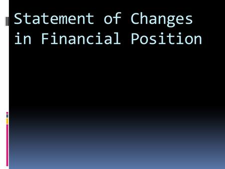Statement of Changes in Financial Position. ACCOUNTING STANDARD- 3 CASH FLOW STATEMENT.