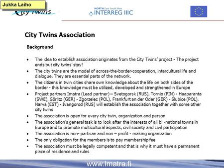 Www.Imatra.fi Jukka Laiho City Twins Association Background  The idea to establish association originates from the City Twins' project - The project ends.
