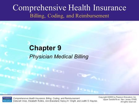 Comprehensive Health Insurance Billing, Coding, and Reimbursement Copyright ©2009 by Pearson Education, Inc. Upper Saddle River, New Jersey 07458 All rights.