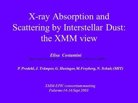 X-ray Absorption and Scattering by Interstellar Dust: the XMM view Elisa Costantini Max Planck Institute for extraterrestrial Physics (MPE) P. Predehl,
