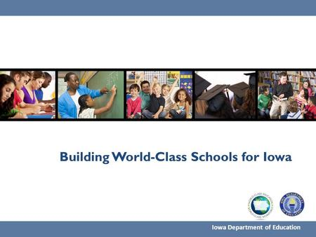 Building World-Class Schools for Iowa Iowa Department of Education.