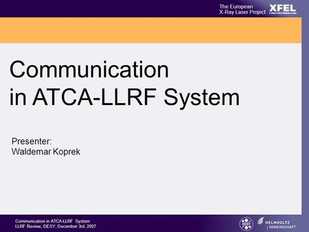 XFEL The European X-Ray Laser Project X-Ray Free-Electron Laser Communication in ATCA-LLRF System LLRF Review, DESY, December 3rd, 2007 Communication in.