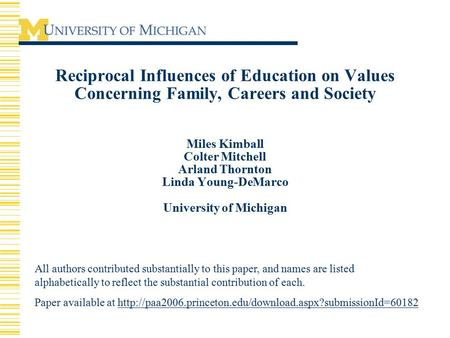 Reciprocal Influences of Education on Values Concerning Family, Careers and Society Miles Kimball Colter Mitchell Arland Thornton Linda Young-DeMarco University.