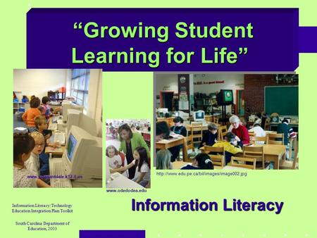 """Growing Student Learning for Life"" ""Growing Student Learning for Life"" Information Literacy/Technology Education Integration Plan Toolkit South Carolina."