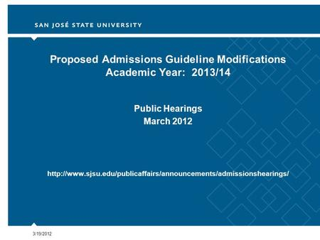 3/19/2012 Proposed Admissions Guideline Modifications Academic Year: 2013/14 Public Hearings March 2012
