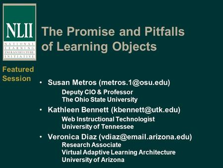 The Promise and Pitfalls of Learning Objects Susan Metros Deputy CIO & Professor The Ohio State University Kathleen Bennett