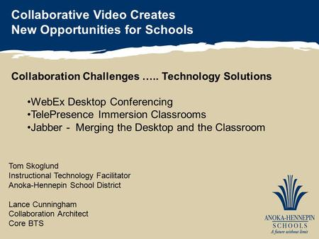 Collaborative Video Creates New Opportunities for Schools Tom Skoglund Instructional Technology Facilitator Anoka-Hennepin School District Lance Cunningham.