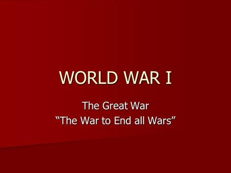 "WORLD WAR I The Great War ""The War to End all Wars"""