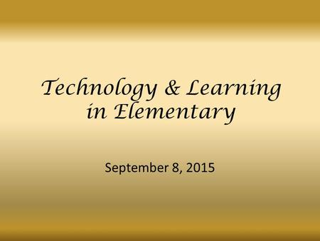 September 8, 2015 Technology & Learning in Elementary.
