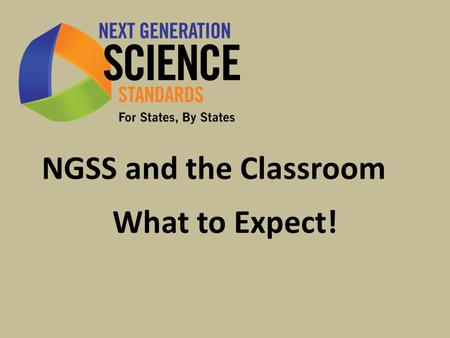 NGSS and the Classroom What to Expect!. Instructional Shifts in the NGSS 1.Performance Expectations 2.Evidence of learning 3.Learning Progressions 4.Science.