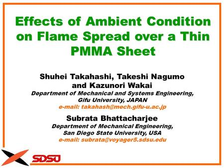 Effects of Ambient Condition on Flame Spread over a Thin PMMA Sheet Shuhei Takahashi, Takeshi Nagumo and Kazunori Wakai Department of Mechanical and Systems.