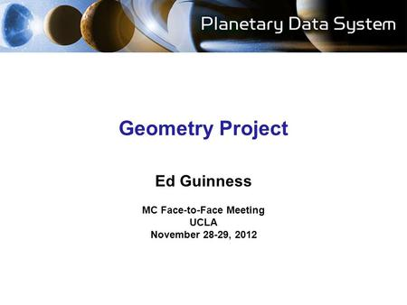 Geometry Project Ed Guinness MC Face-to-Face Meeting UCLA November 28-29, 2012.