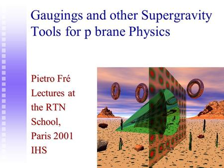 Gaugings and other Supergravity Tools for p brane Physics Pietro Fré Lectures at the RTN School, Paris 2001 IHS.