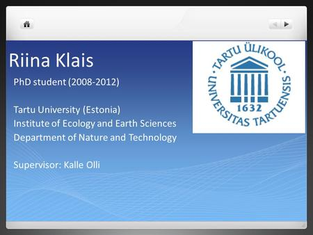 Riina Klais PhD student (2008-2012) Tartu University (Estonia) Institute of Ecology and Earth Sciences Department of Nature and Technology Supervisor: