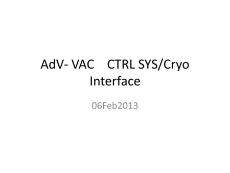 AdV- VAC CTRL SYS/Cryo Interface 06Feb2013. Cryotrap cryogenics (simplified sketch) = the 'electronic' equipment needed to read LN2 level, temperature,