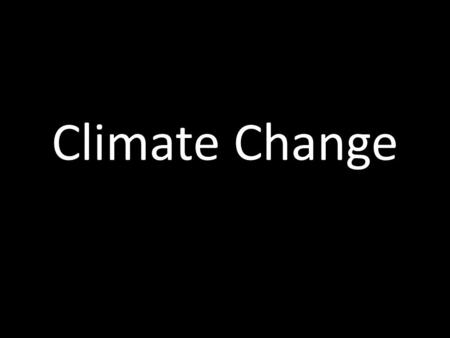 Climate Change. What is Climate? Climate - average weather at a given point & time of year, over a long period (typically 30 years). Weather changes a.