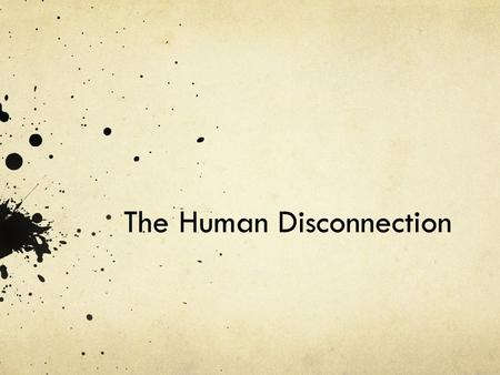 The Human Disconnection. Questions Does our species have the power to shape the evolution of so many others? Is biological evolution inseparable from.