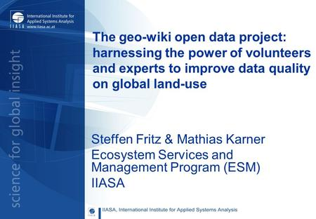 The geo-wiki open data project: harnessing the power of volunteers and experts to improve data quality on global land-use Steffen Fritz & Mathias Karner.