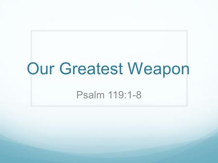 Our Greatest Weapon Psalm 119:1-8. The Radical Experiment Pray for the entire world. Read through the entire word. Sacrifice your money for a specific.