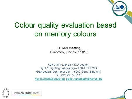 Colour quality evaluation based on memory colours KaHo Sint-Lieven – K.U.Leuven Light & Lighting Laboratory – ESAT/ELECTA Gebroeders Desmetstraat 1, 9000.
