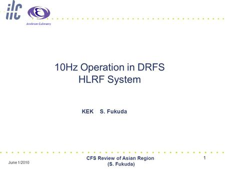 Accelerator Laboratory 1 CFS Review of Asian Region (S. Fukuda) June 1/2010 10Hz Operation in DRFS HLRF System KEK S. Fukuda.