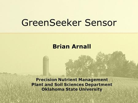 GreenSeeker Sensor Brian Arnall Precision Nutrient Management Plant and Soil Sciences Department Oklahoma State University.