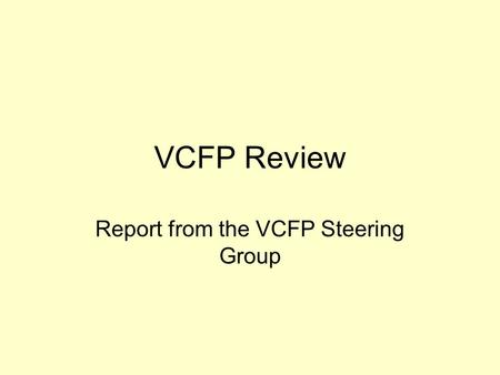 VCFP Review Report from the VCFP Steering Group. Why Review VCFP The external environment that we work in is significantly changing; there is a shift.