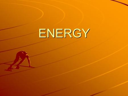 ENERGY. What is Energy? Energy is the capacity to do work or to produce heat.