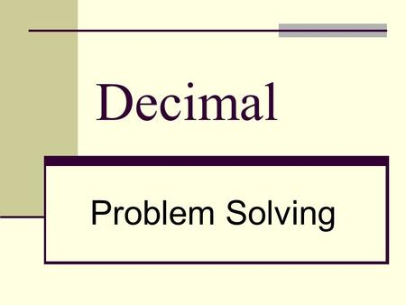 Decimal Problem Solving. Problem Solving Procedures: Read the problem to determine the unknown. Reread the problem underlining or the given data and key.