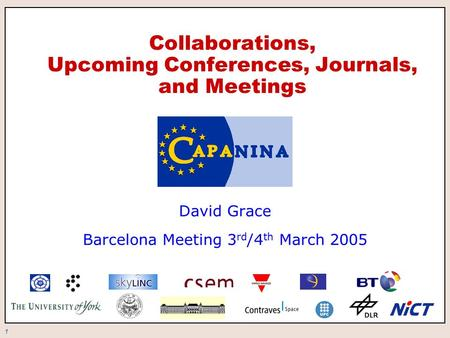 1 Collaborations, Upcoming Conferences, Journals, and Meetings David Grace Barcelona Meeting 3 rd /4 th March 2005.