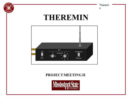 PROJECT MEETING II Theremi n THEREMIN. Variable Oscillator Fixed Oscillator Detector Pitch Control Variable Oscillator Volume Tuning Volume Control Freq.