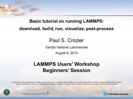 Basic tutorial on running LAMMPS: download, build, run, visualize, post-process Paul S. Crozier Sandia National Laboratories August 6, 2013 LAMMPS Users'