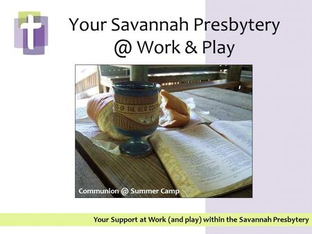 Your Support at Work (and play) within the Savannah Presbytery Your Savannah Work & Play Summer Camp.